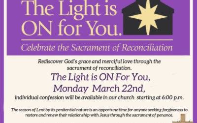 The Light is ON For You, Monday, March 22nd, individual confession will be available in our church starting at 6:00 p.m.