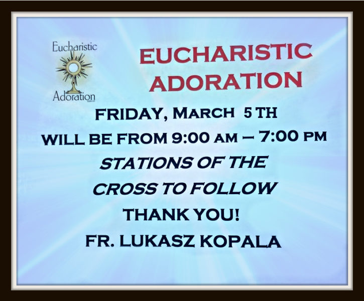 1st Friday March 5th Eucharistic Adoration Followed by the Stations of the Cross
